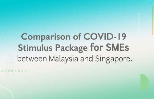 Comparison of COVID-19 Stimulus Package for SMEs between Malaysia and Singapore